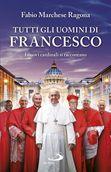 """Presentazione del Libro """"Tutti gli uomini di Francesco"""" di Fabio Marchese Ragona"""